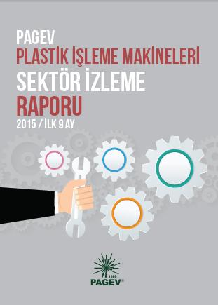 Türkiye Plastik İşleme Makinaları Sektör İzleme Raporu 2015 / İlk 9 Ay