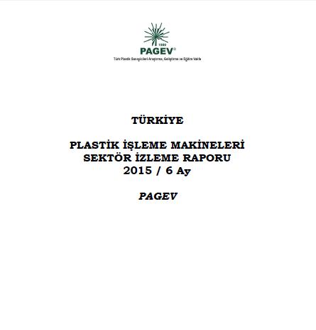 Türkiye Plastik İşleme Makinaları Sektör İzleme Raporu 2015 / İlk 6 Ay