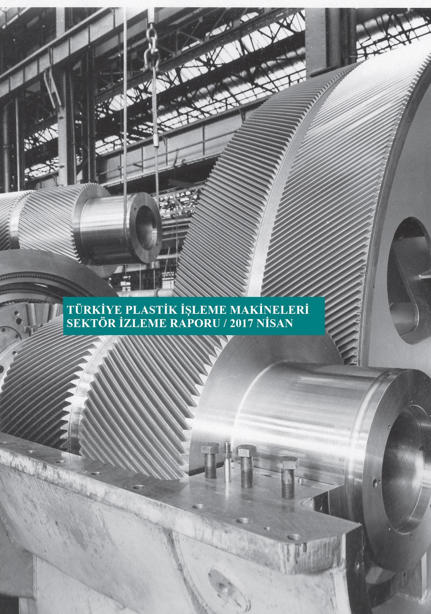 Türkiye Plastik İşleme Makinaları Sektör İzleme Raporu / 2017 Nisan