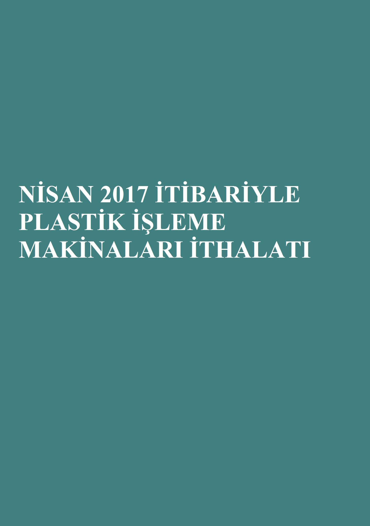 Nisan 2017 İtibariyle Plastik İşleme Makinaları İthalatı