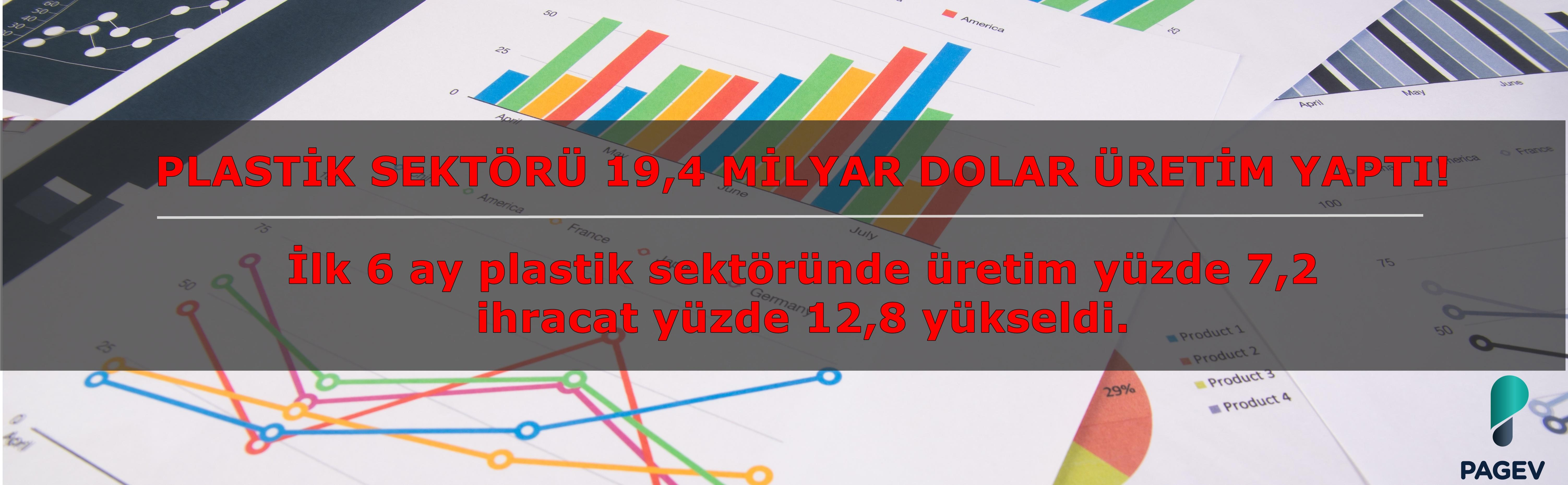 PLASTİK SEKTÖRÜ 19,4 MİLYAR DOLAR ÜRETİM YAPTI