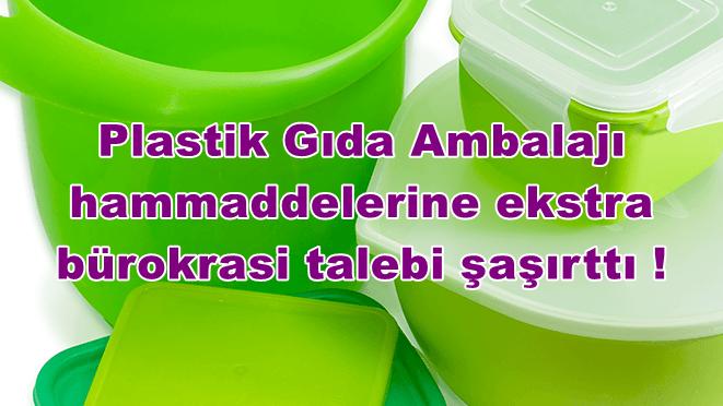 Plastik Gıda Ambalajı hammaddelerine ekstra bürokrasi talebi şaşırttı !