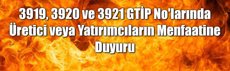 3919, 3920 ve 3921 GTİP No'larında Üretici veya Yatırımcıların Menfaatine Duyuru
