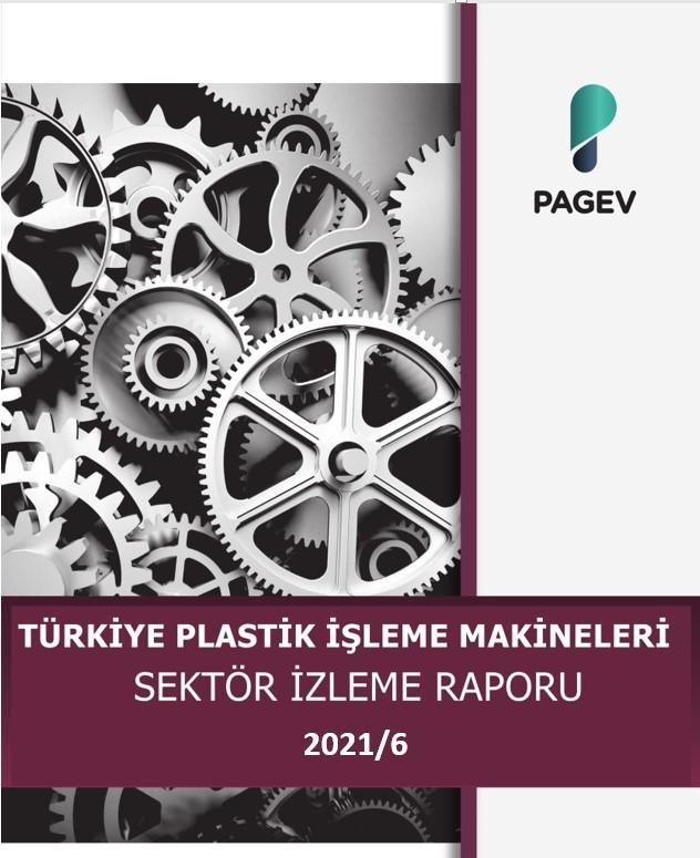 Türkiye Plastik İşleme Makinaları Sektör İzleme Raporu – 2021/6